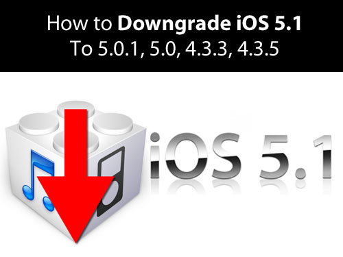 How To Downgrade iOS 5.1